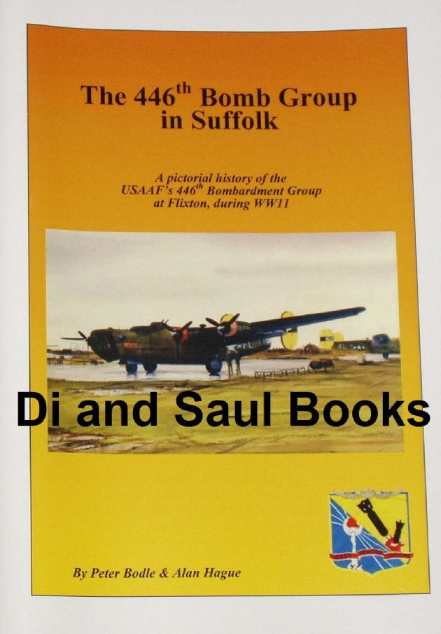 The 446th Bomb Group in Suffolk, by Peter Bodle and Alan Hague